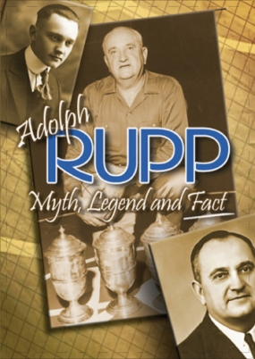Adolph Rupp:  Myth, Legend, and Fact