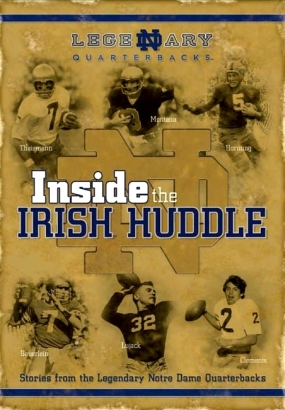 Inside the Irish Huddle:Stories from ND Quarterbacks