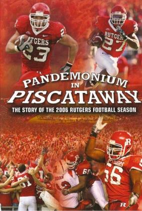 2006 Rutgers Football Season - Pandemonium in Piscataway